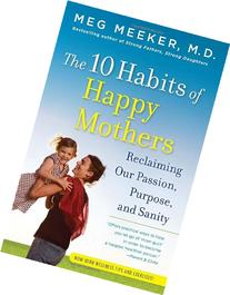 The 10 Habits of Happy Mothers: Reclaiming Our Passion,