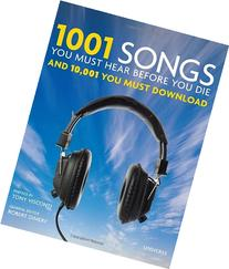 1001 Songs You Must Hear Before You Die: And 10,001 You Must