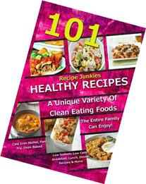 101 Healthy Recipes - A Unique Variety Of Clean Eating Foods