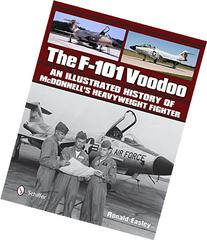 The F-101 Voodoo: An Illustrated History of McDonnell's