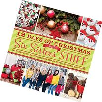 12 Days of Christmas With Six Sisters' Stuff: Recipes,