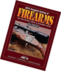 2015 Standard Catalog of Firearms: The Collector's Price &