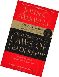 The 21 Irrefutable Laws of Leadership: Follow Them and