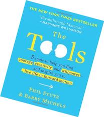 The Tools: 5 Tools to Help You Find Courage, Creativity, and