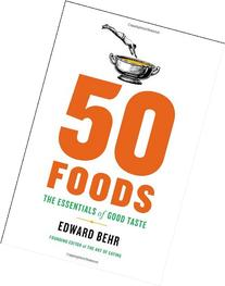 50 Foods: The Essentials of Good Taste