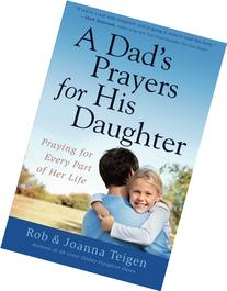 A Dad's Prayers for His Daughter: Praying for Every Part of