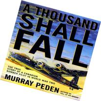 A Thousand Shall Fall: The True Story of a Canadian Bomber