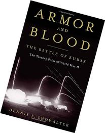 Armor and Blood: The Battle of Kursk: The Turning Point of