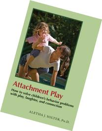 Attachment Play: How to solve children's behavior problems