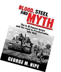 Blood, Steel, and Myth: The II.SS-Panzer-Korps and the Road