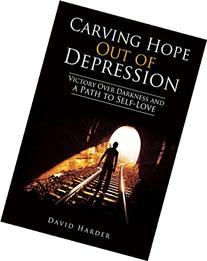 Carving Hope Out of Depression: Victory Over Darkness and a