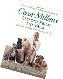 Cesar Millan's Lessons From the Pack: Stories of the Dogs