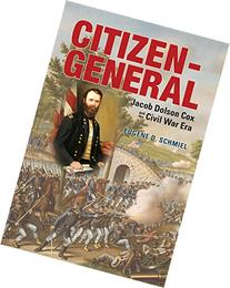 Citizen-General: Jacob Dolson Cox and the Civil War Era