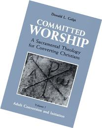 Committed Worship: A Sacramental Theology for Converting
