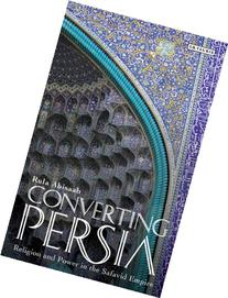 Converting Persia: Religion and Power in the Safavid Empire
