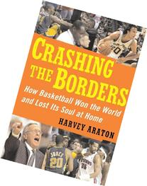 Crashing the Borders: How Basketball Won the World and Lost