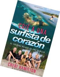 Crié a Una Surfista de Corazón: El colosal relato de una