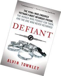 Defiant: The POWs Who Endured Vietnam's Most Infamous Prison
