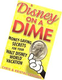 Disney on a Dime: Money-Saving Secrets for Your Walt Disney