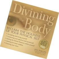 Divining the Body: Reclaim the Holiness of Your Physical