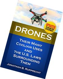 Drones: Their Many Civilian Uses and the U.S. Laws