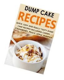 Dump Cake Recipes: Quick, Easy And Really Tasty Dump Cake