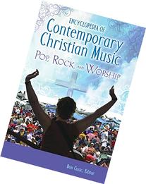 Encyclopedia of Contemporary Christian Music: Pop, Rock, and