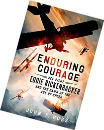 Enduring Courage: Ace Pilot Eddie Rickenbacker and the Dawn