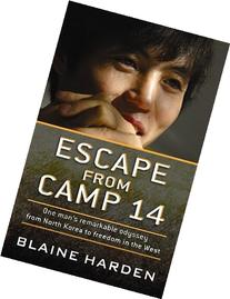 Escape from Camp 14: One Man's Remarkable Odyssey from North