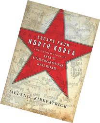 Escape from North Korea: The Untold Story of Asia's