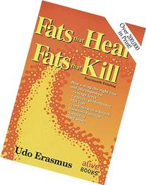 Fats That Heal, Fats That Kill: The Complete Guide to Fats,