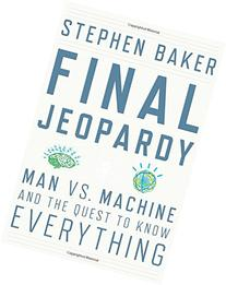 Final Jeopardy: Man vs. Machine and the Quest to Know