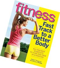 Fitness Fast Track to a Better Body: All-Time Best Workouts