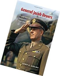 General Jacob Devers: World War II's Forgotten Four Star
