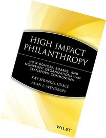 High Impact Philanthropy: How Donors, Boards, and Nonprofit