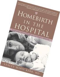 Homebirth in the Hospital: Integrating Natural Childbirth