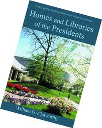 Homes and Libraries of the Presidents - Third Edition