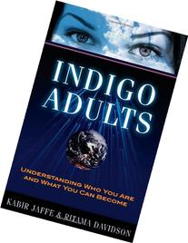 Indigo Adults: Understanding Who You Are and What You Can