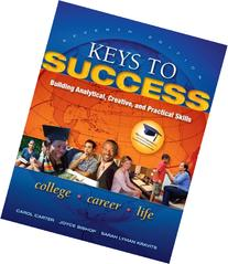 Keys to Success Building Analytical, Creative, and Practical