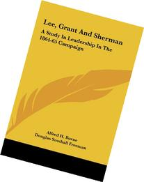 Lee, Grant And Sherman: A Study In Leadership In The 1864-65
