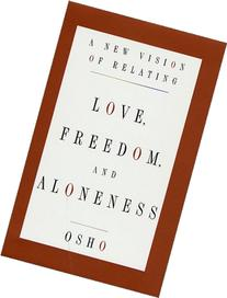 Love, Freedom, and Aloneness : A New Vision of Relating