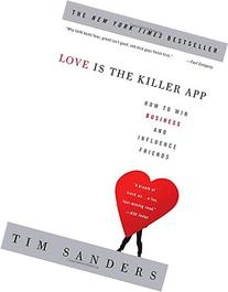 Love Is the Killer App: How to Win Business and Influence