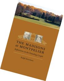 Madisons at Montpelier: Reflections on the Founding Couple