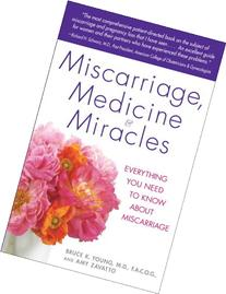 Miscarriage, Medicine & Miracles: Everything You Need to
