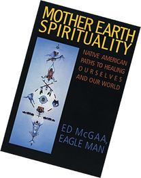 Mother Earth Spirituality: Native American Paths to Healing