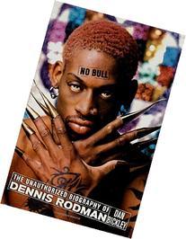 No Bull: The Unauthorized Biography of Dennis Rodman