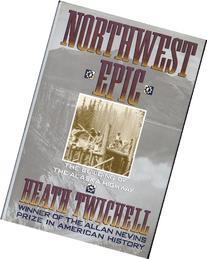 Northwest Epic: The Building of the Alaska Highway