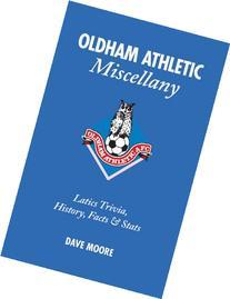 Oldham Athletic Miscellany: Latics Trivia, History, Facts &