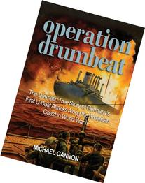 Operation Drumbeat The Dramatic True Story of Germany's