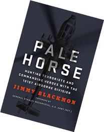 Pale Horse: Hunting Terrorists and Commanding Heroes with